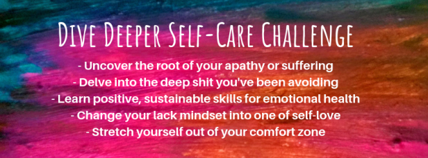 "A multicoolored background with the words ""Dive deeper Self-Care Challenge - uncover the root of your apathy or suffering."""